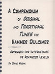 A Compendium of Original and Traditional Tunes for Hammered Dulcimer
